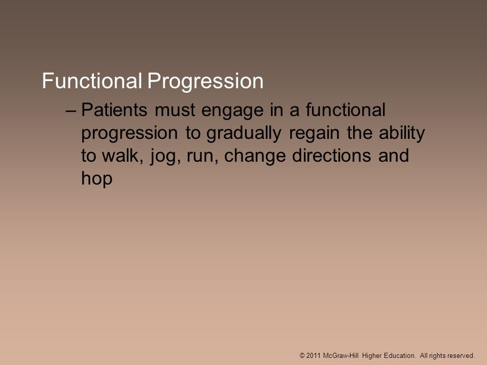 Functional Progression –Patients must engage in a functional progression to gradually regain the ability to walk, jog, run, change directions and hop