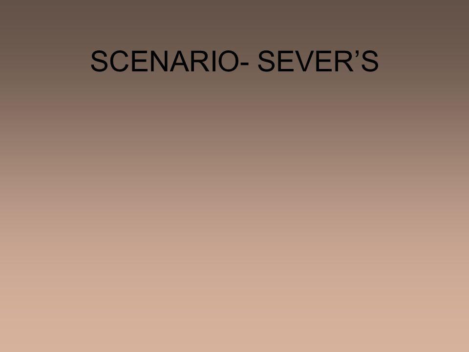 SCENARIO- SEVERS