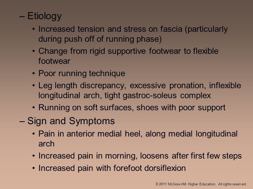 –Etiology Increased tension and stress on fascia (particularly during push off of running phase) Change from rigid supportive footwear to flexible foo