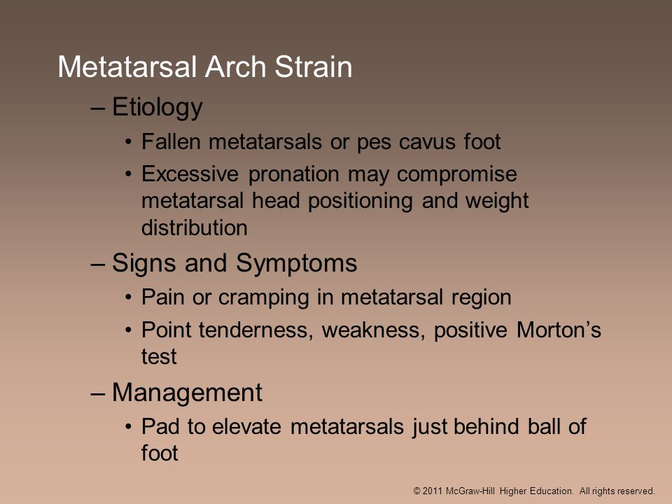 Metatarsal Arch Strain –Etiology Fallen metatarsals or pes cavus foot Excessive pronation may compromise metatarsal head positioning and weight distri