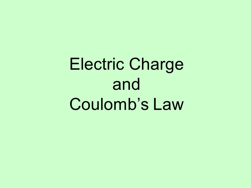 Electric Charge and Coulombs Law