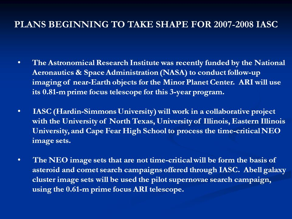 PLANS BEGINNING TO TAKE SHAPE FOR 2007-2008 IASC The Astronomical Research Institute was recently funded by the National Aeronautics & Space Administr