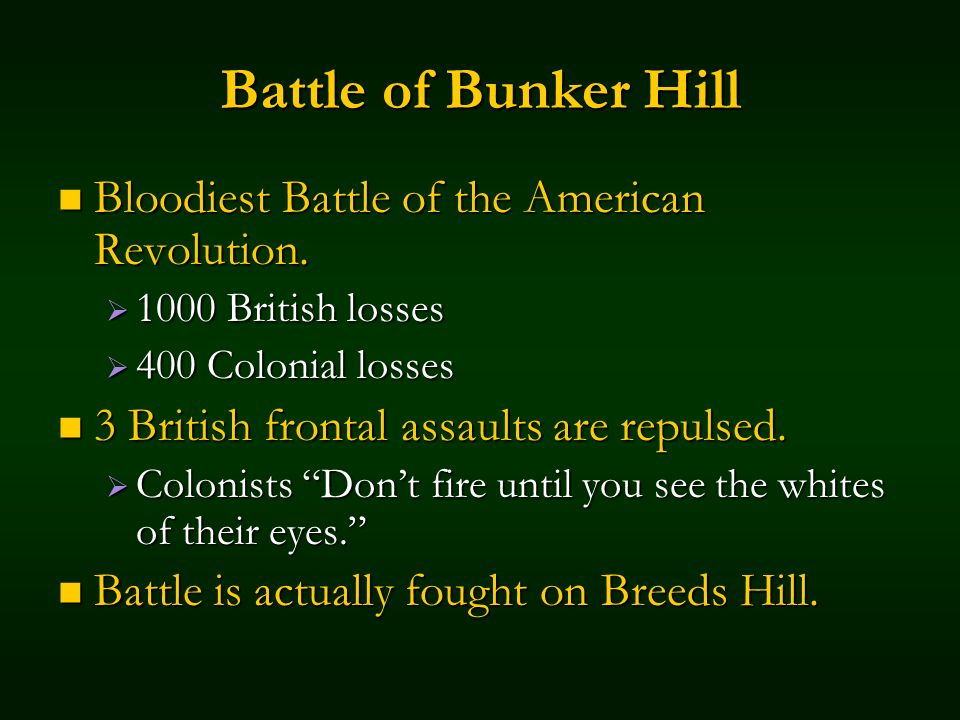 Battle of Bunker Hill Bloodiest Battle of the American Revolution.