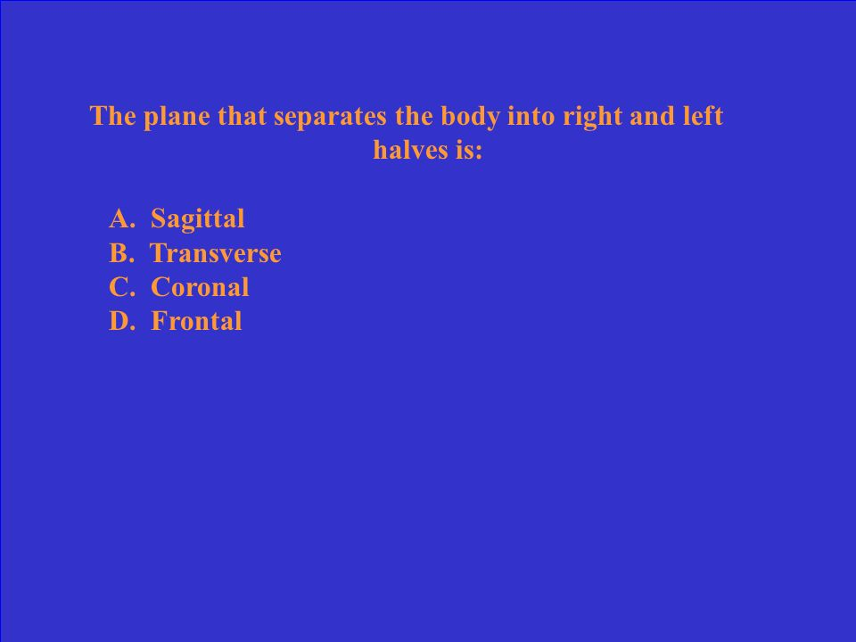 The plane that separates the body into right and left halves is: A.