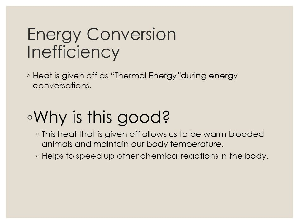 Energy Conversion Inefficiency Heat is given off as Thermal Energy