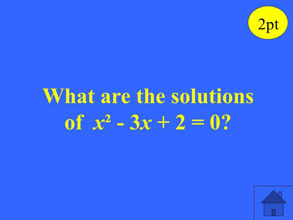 1, 2 are the solutions to the quadratic equation 2pt