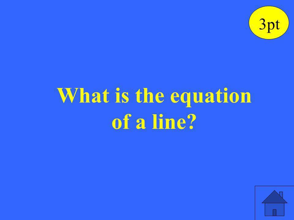 y = m x + b, y - y 1 = m (x - x 1 ) a x + b y = c 3pt
