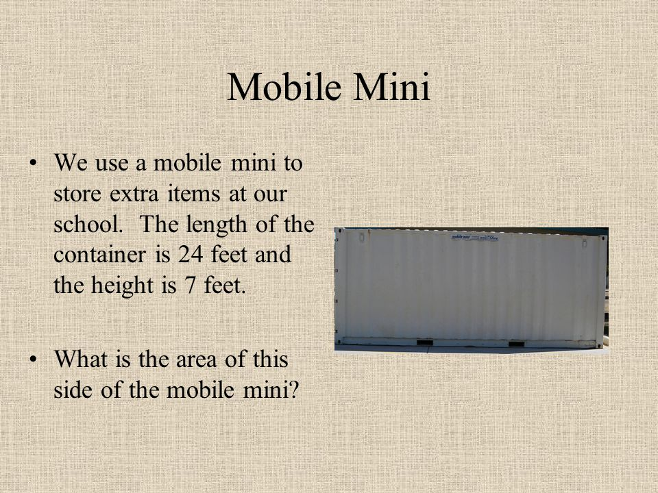 Mobile Mini We use a mobile mini to store extra items at our school.