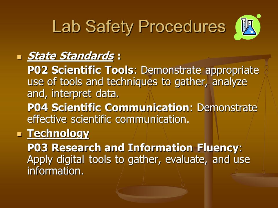 Lab Safety Procedures State Standards : State Standards : P02 Scientific Tools: Demonstrate appropriate use of tools and techniques to gather, analyze and, interpret data.