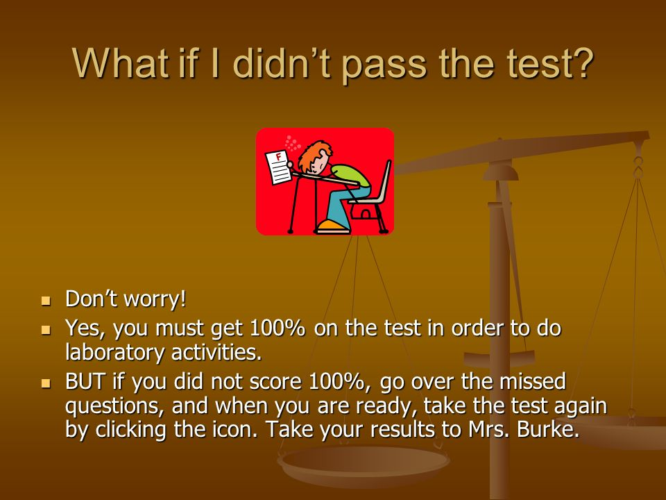 What if I didnt pass the test. Dont worry. Dont worry.