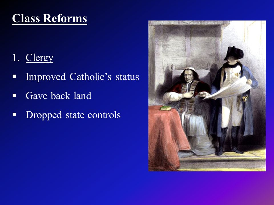 Class Reforms 1.Clergy Improved Catholics status Gave back land Dropped state controls