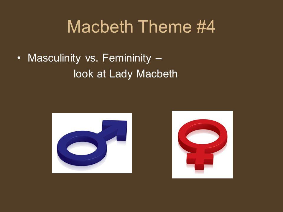 Macbeth Theme #4 Masculinity vs. Femininity – look at Lady Macbeth