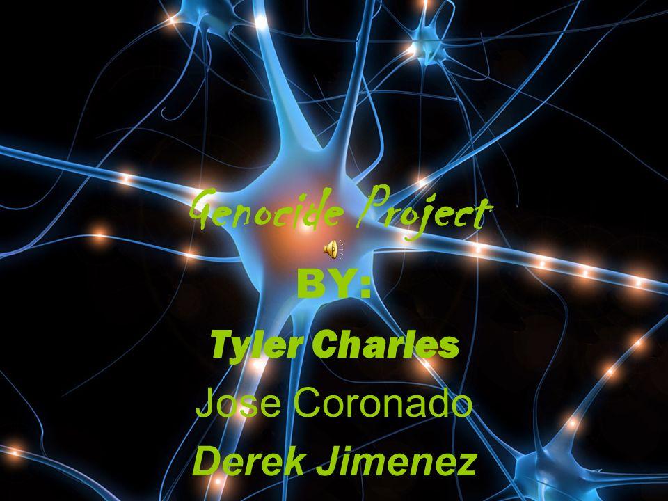 Genocide Project BY: Tyler Charles Jose Coronado Derek Jimenez