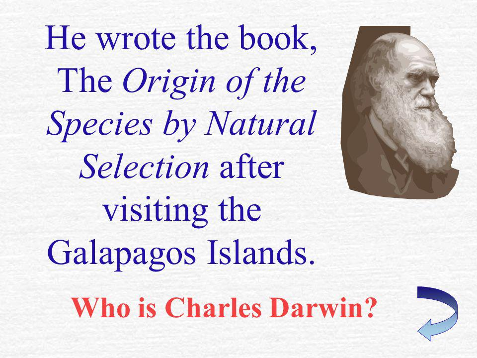 He wrote the book, The Origin of the Species by Natural Selection after visiting the Galapagos Islands.