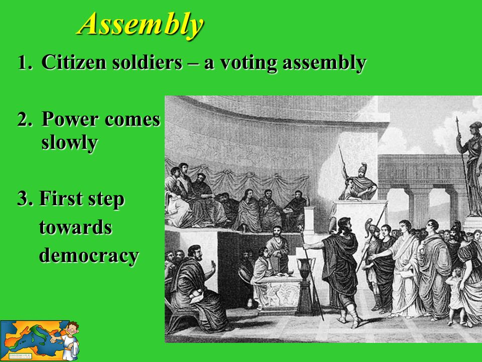 Assembly 1. C itizen soldiers – a voting assembly 2. P ower comes slowly 3. First step towards democracy