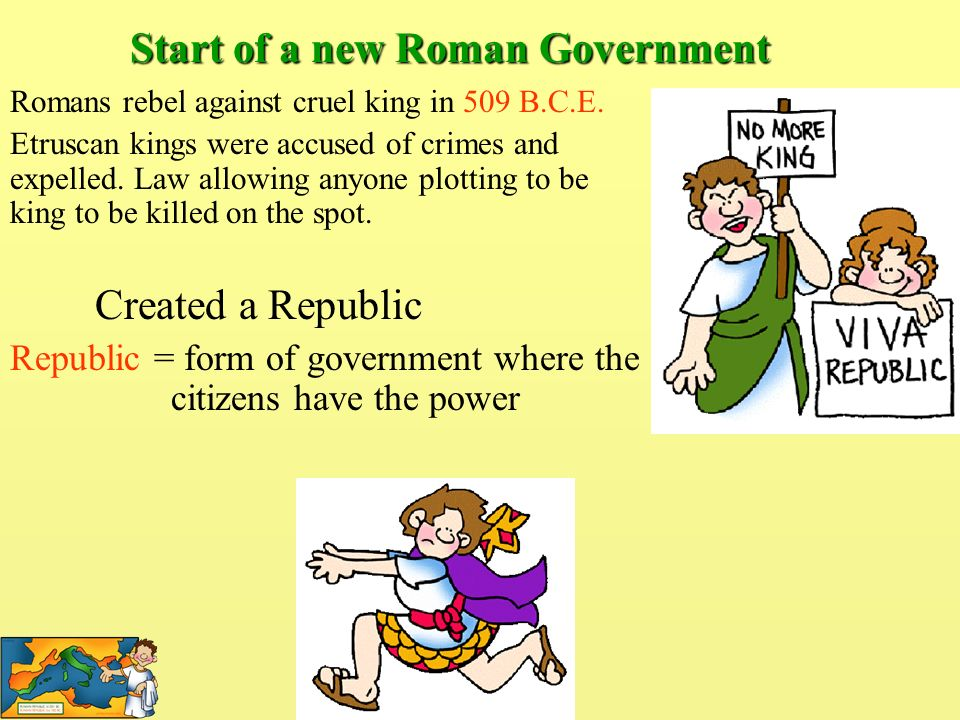 Romans rebel against cruel king in 509 B.C.E. Etruscan kings were accused of crimes and expelled. Law allowing anyone plotting to be king to be killed