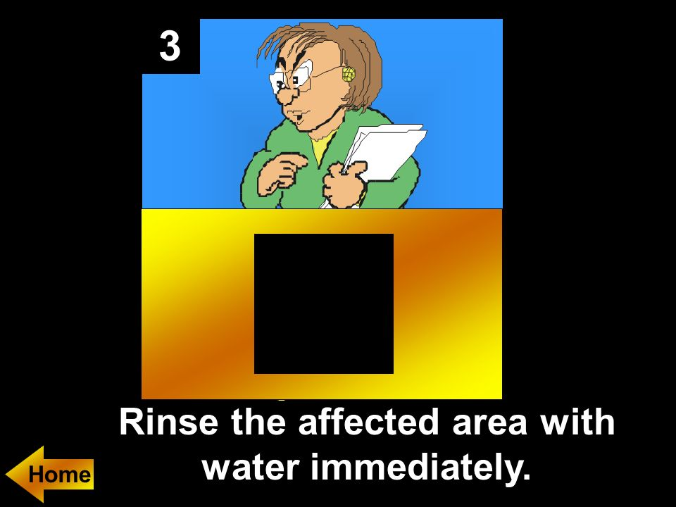 3 Rinse the affected area with water immediately.