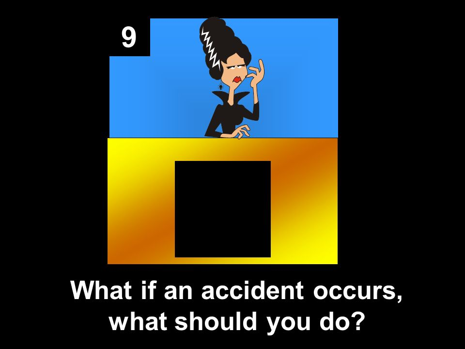9 What if an accident occurs, what should you do