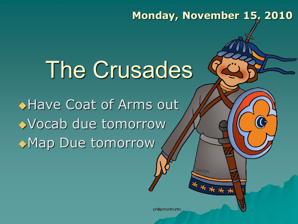 The Crusades Have Coat of Arms out Have Coat of Arms out Vocab due tomorrow Vocab due tomorrow Map Due tomorrow Map Due tomorrow Monday, November 15,