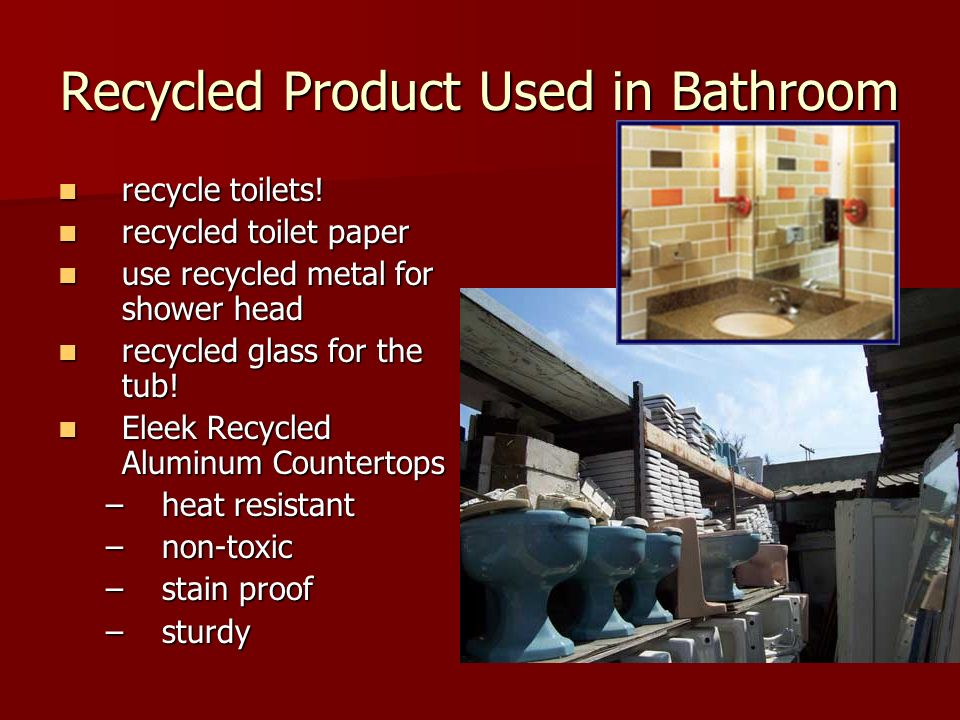 Recycled Product Used in Bathroom recycle toilets.