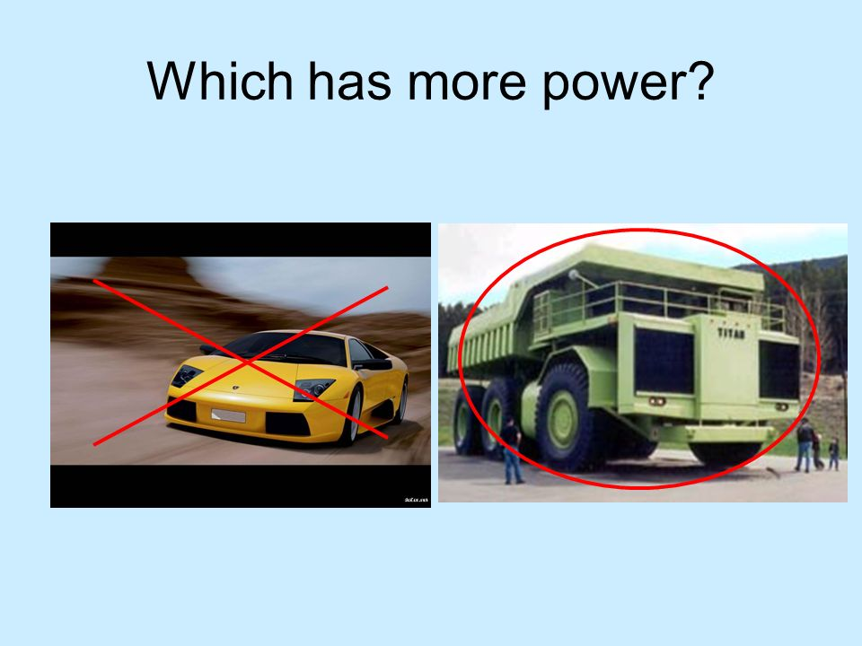 Which has more power?