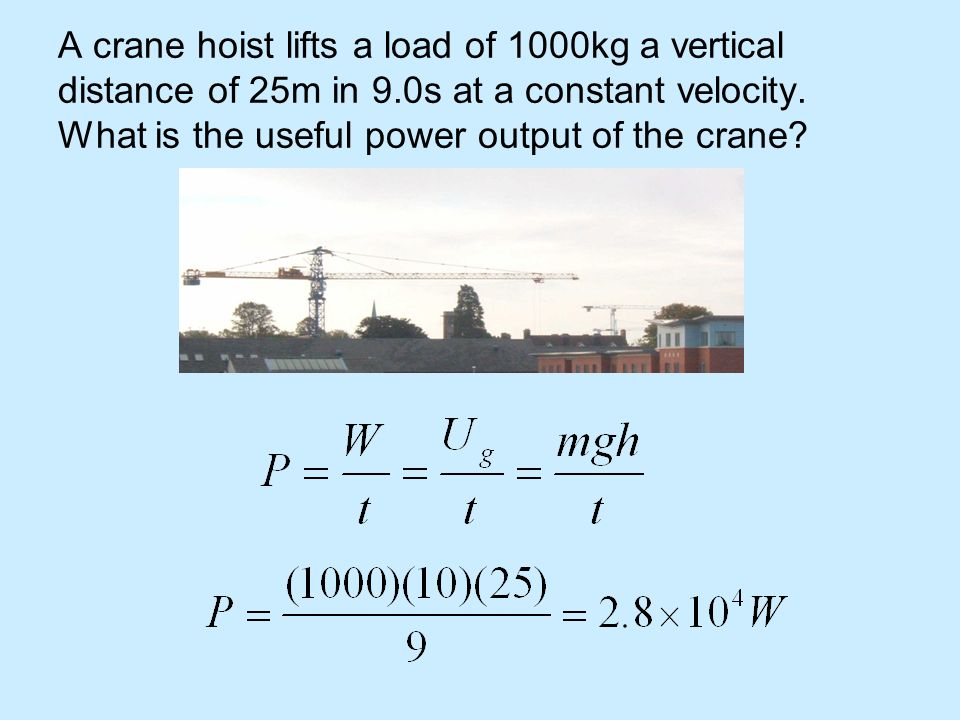 A crane hoist lifts a load of 1000kg a vertical distance of 25m in 9.0s at a constant velocity. What is the useful power output of the crane?