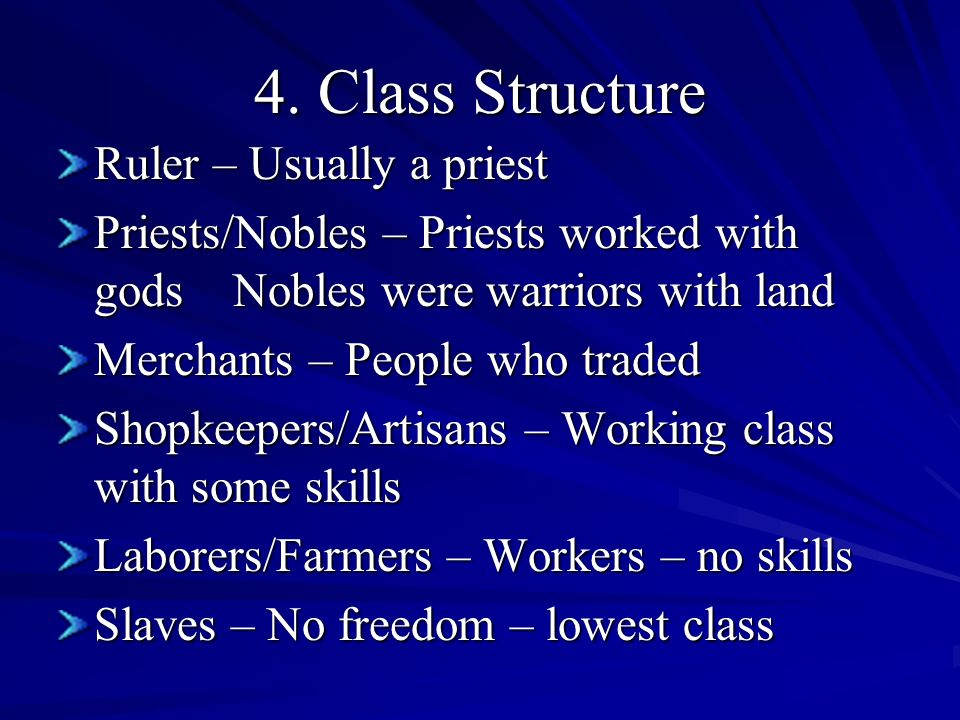 4. Class Structure Ruler – Usually a priest Priests/Nobles – Priests worked with gods Nobles were warriors with land Merchants – People who traded Sho