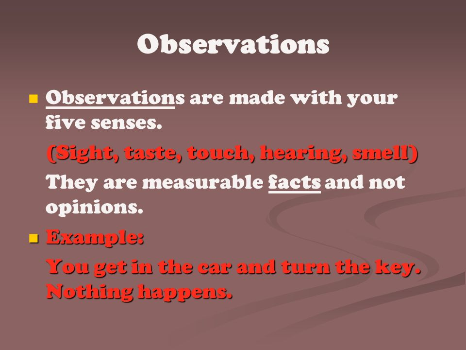 Observations Observations are made with your five senses.