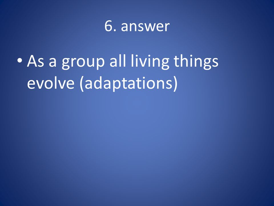 7. answer All living things respond to their environment