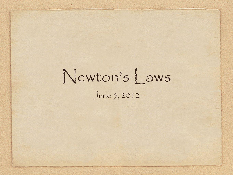 Newtons Laws June 5, 2012