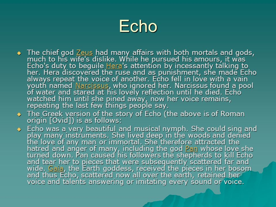 Echo The chief god Zeus had many affairs with both mortals and gods, much to his wife s dislike.