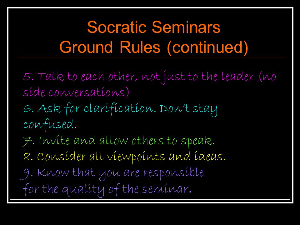 Socratic Seminars Ground Rules (continued) 5.