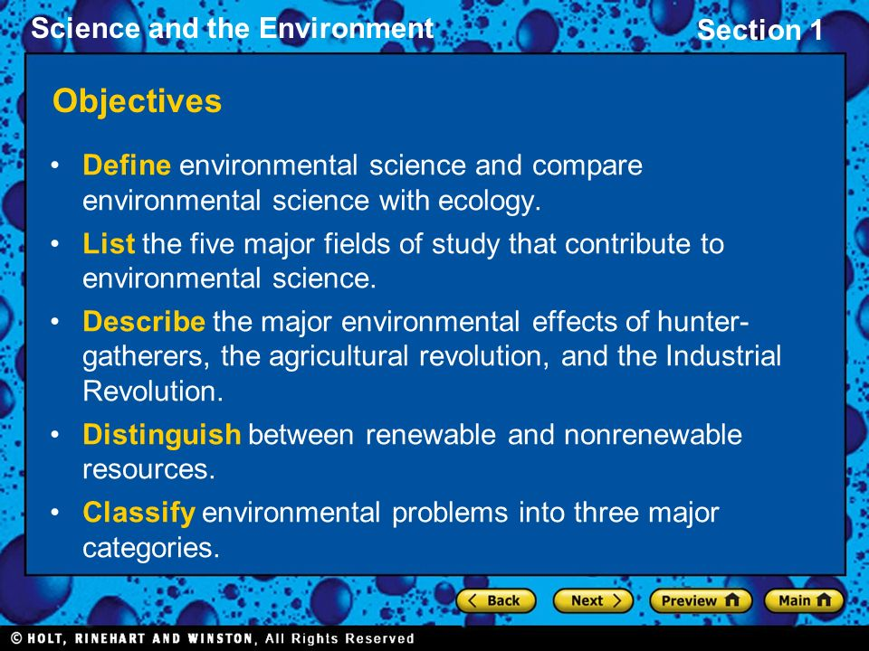 Section 1 Science and the Environment Objectives Define environmental science and compare environmental science with ecology. List the five major fiel