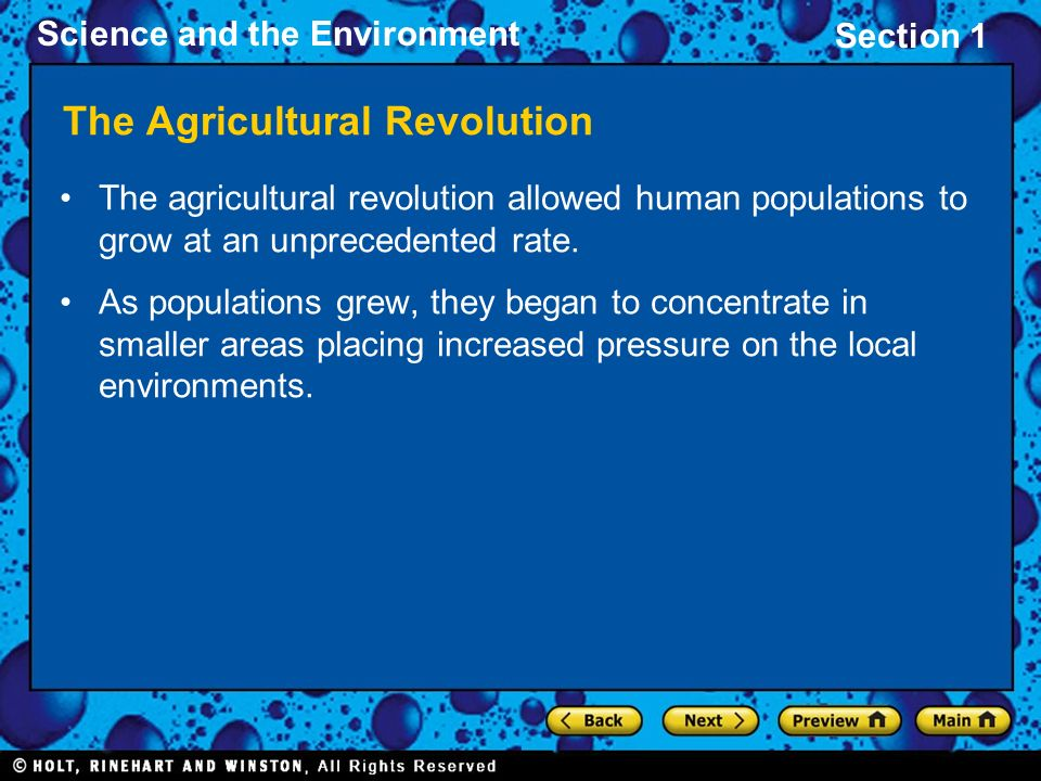 Section 1 Science and the Environment The Agricultural Revolution The agricultural revolution allowed human populations to grow at an unprecedented ra