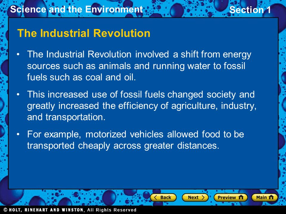 Section 1 Science and the Environment The Industrial Revolution The Industrial Revolution involved a shift from energy sources such as animals and run