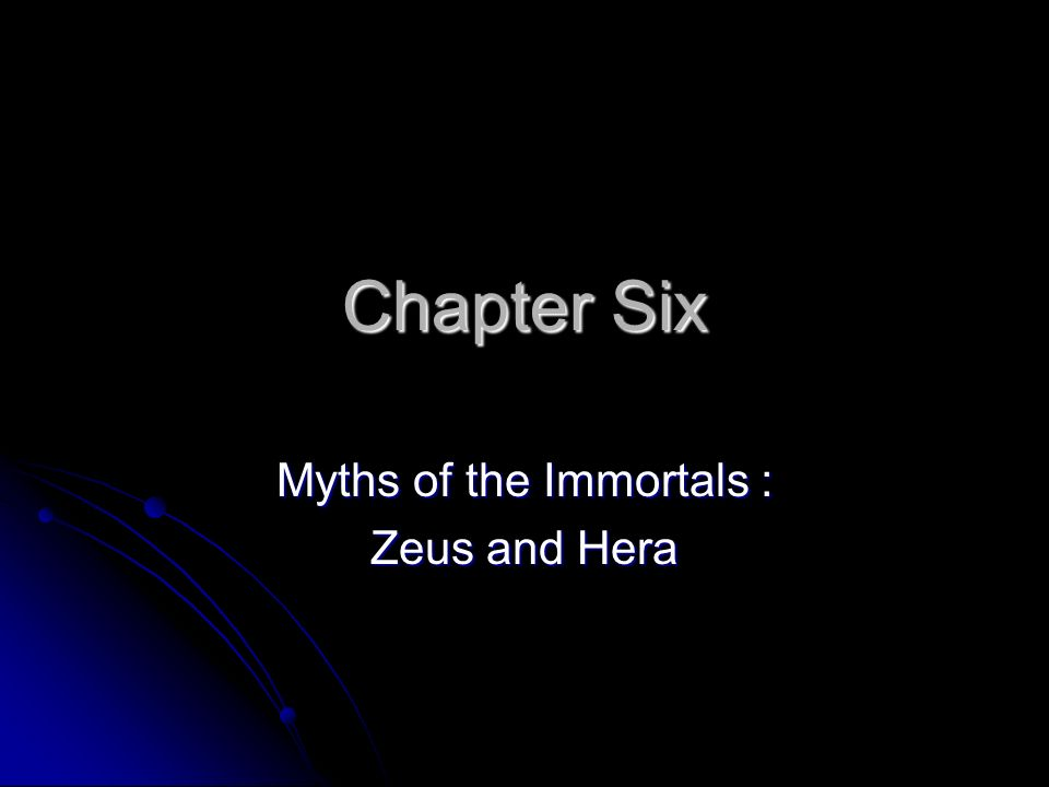 Chapter Six Myths of the Immortals : Zeus and Hera