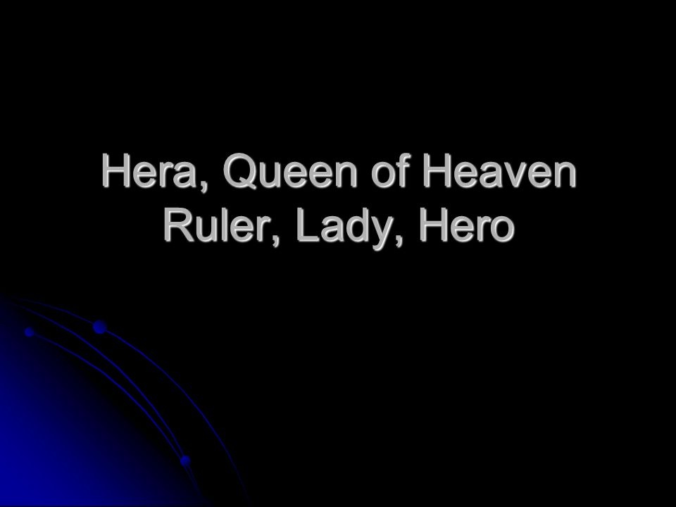 Hera, Queen of Heaven Ruler, Lady, Hero