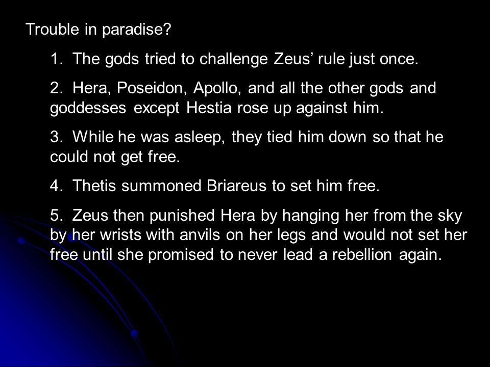 Trouble in paradise? 1. The gods tried to challenge Zeus rule just once. 2. Hera, Poseidon, Apollo, and all the other gods and goddesses except Hestia
