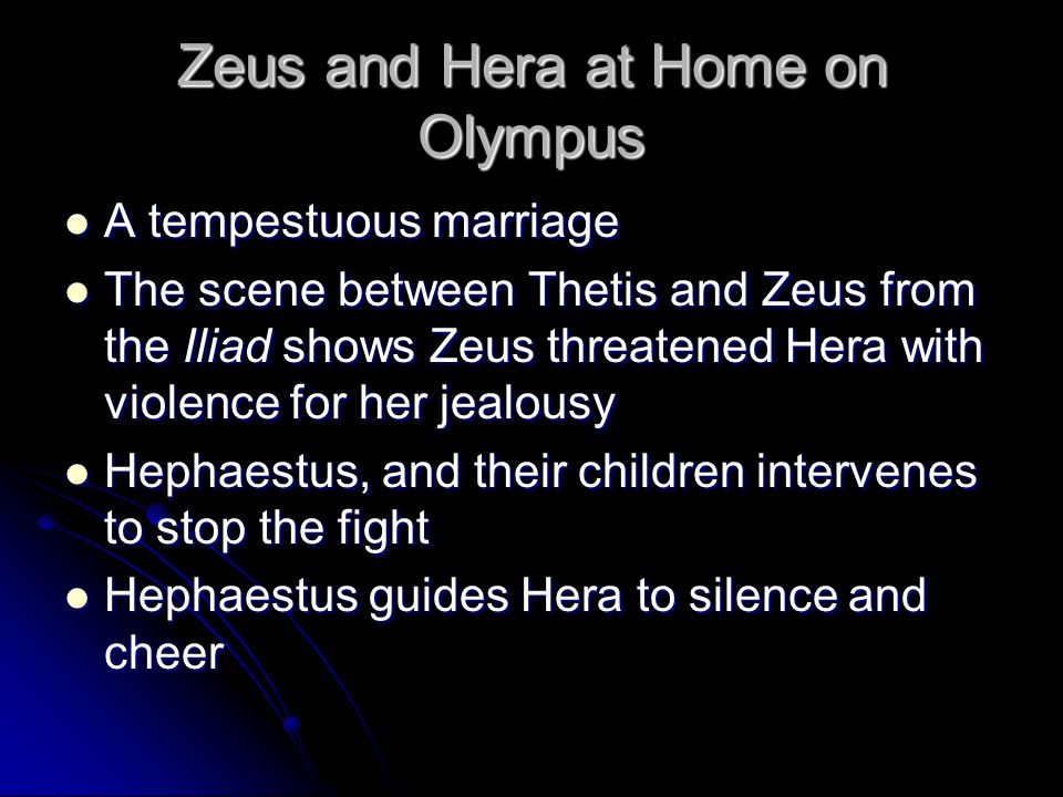 Zeus and Hera at Home on Olympus A tempestuous marriage A tempestuous marriage The scene between Thetis and Zeus from the Iliad shows Zeus threatened