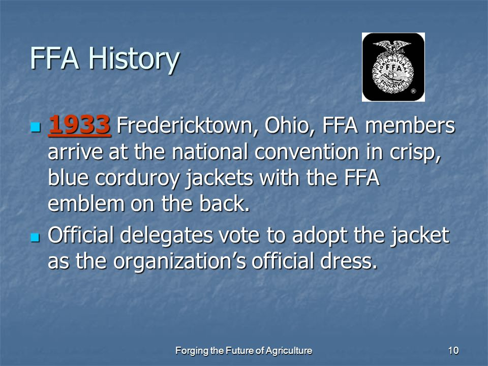 Forging the Future of Agriculture10 FFA History 1933 Fredericktown, Ohio, FFA members arrive at the national convention in crisp, blue corduroy jacket