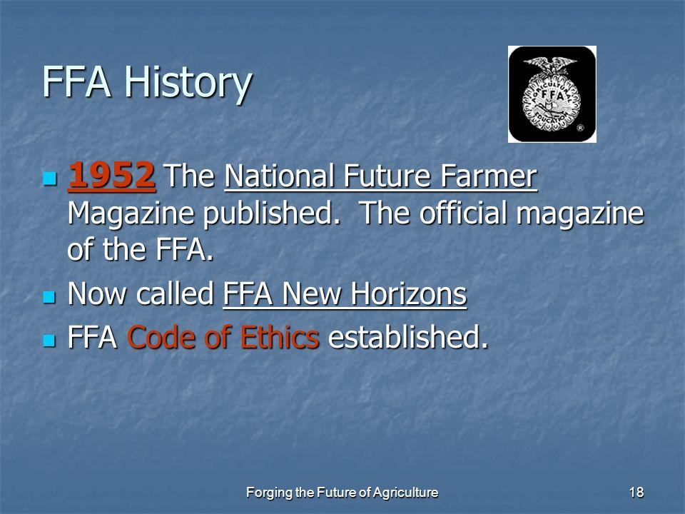 Forging the Future of Agriculture18 FFA History 1952 The National Future Farmer Magazine published. The official magazine of the FFA. 1952 The Nationa