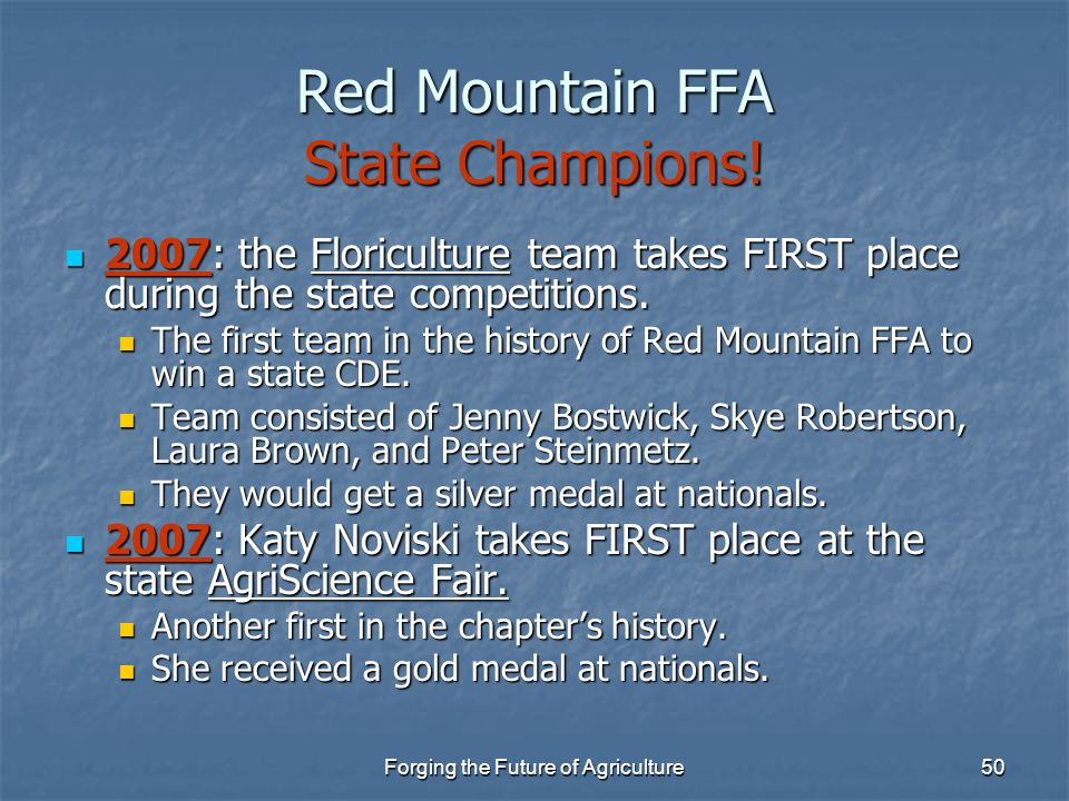 Forging the Future of Agriculture50 Red Mountain FFA State Champions! 2007: the Floriculture team takes FIRST place during the state competitions. 200