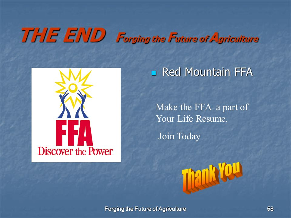 Forging the Future of Agriculture58 THE END F orging the F uture of A griculture Red Mountain FFA Red Mountain FFA Make the FFA a part of Your Life Re