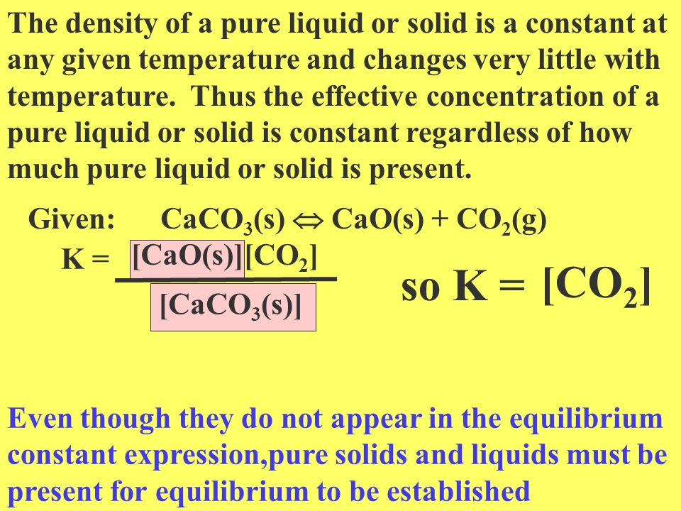Heterogeneous Equilibria a reaction which may possess reactants or products which are in different phases. CaCO 3 (s) CaO(s) + CO 2 (g)