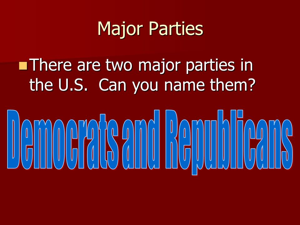 What is a Party? Political Party – a group of people who seek to control government through the winning of elections and the holding of public office