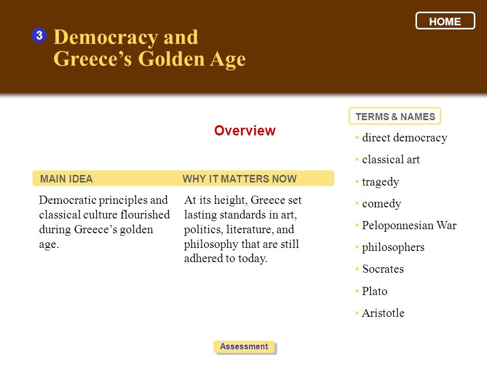 Democratic principles and classical culture flourished during Greeces golden age. At its height, Greece set lasting standards in art, politics, litera