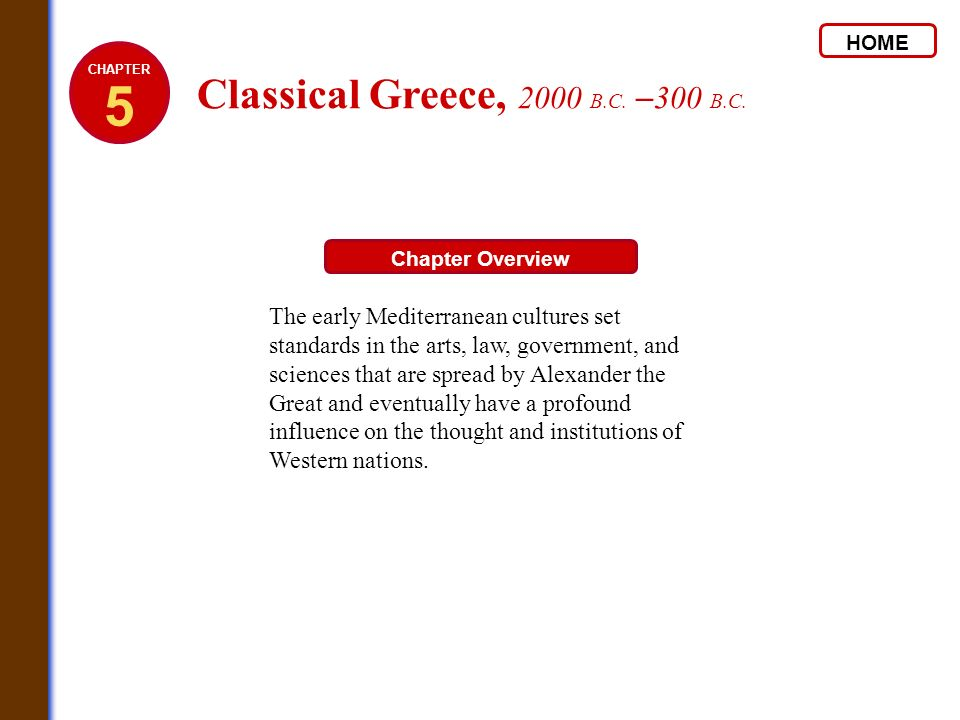 HOME Chapter Overview The early Mediterranean cultures set standards in the arts, law, government, and sciences that are spread by Alexander the Great