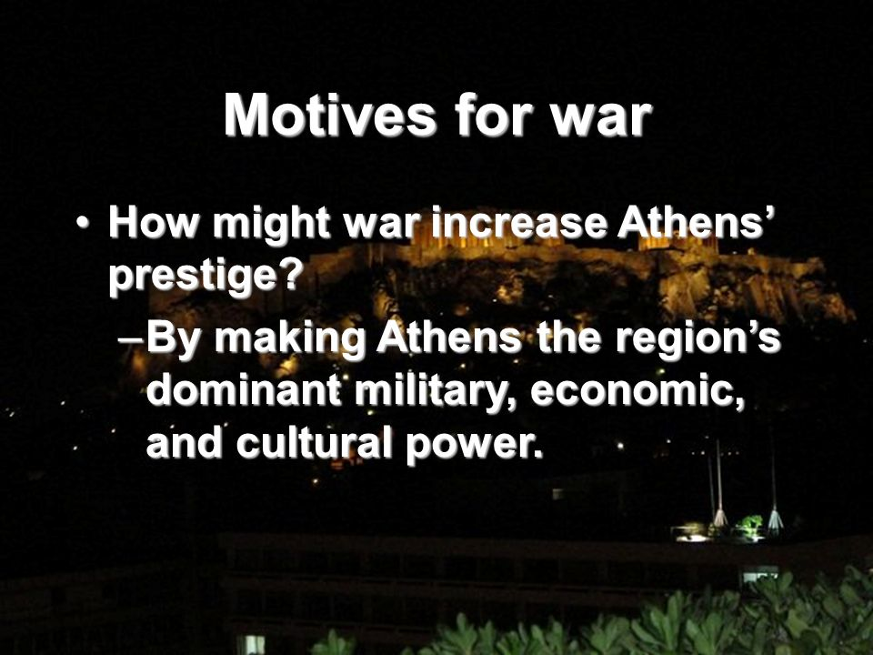 Motives for war How might war increase Athens prestige?How might war increase Athens prestige.