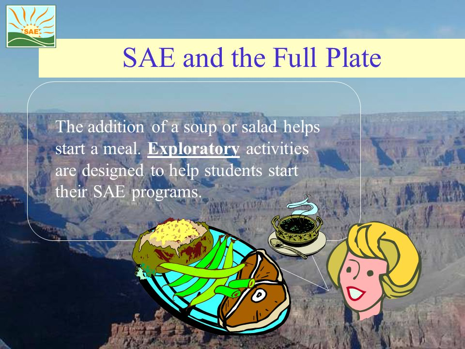 SAE and the Full Plate The addition of a soup or salad helps start a meal.