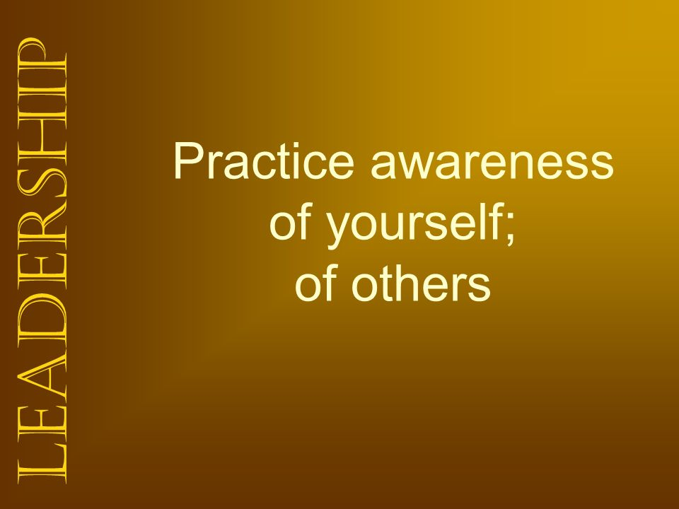 Leadership Practice awareness of yourself; of others